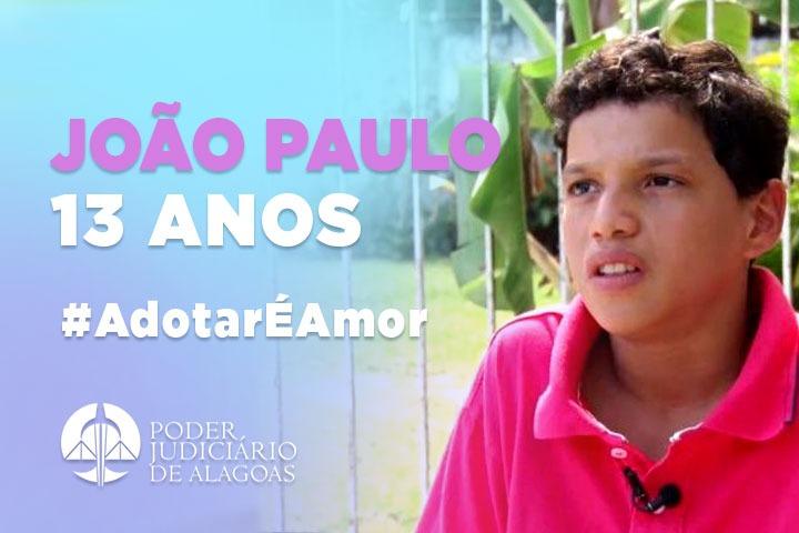 João Paulo, 13 anos. #AdoçõesPossíveis